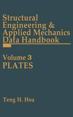 Structural Engineering and Applied Mechanics Data Handbook: v. 3: Plates