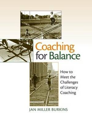 Coaching for Balance: How to Meet the Challenges of Literacy Coaching