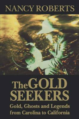 The Gold Seekers: Gold, Ghosts, and Legends from Carolina to California