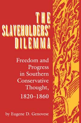 Slaveholder's Dilemma: Freedom and Progress in Southern Conservative Thought, 1820-1860
