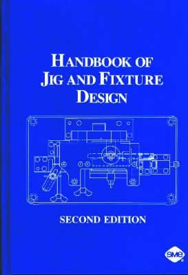 Handbook of Jig and Fixture Design
