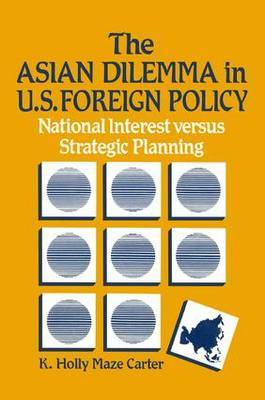 The Asian Dilemma in United States Foreign Policy: National Interest versus Strategic Planning