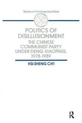 Politics of Disillusionment: Chinese Communist Party Under Deng Xiaoping, 1978-89
