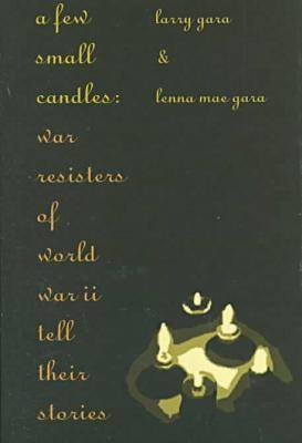 A Few Small Candles: War Resisters of World War II Tell Their Stories
