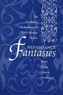 Renaissance Fantasies: The Gendering of Aesthetics in Early Modern Fiction