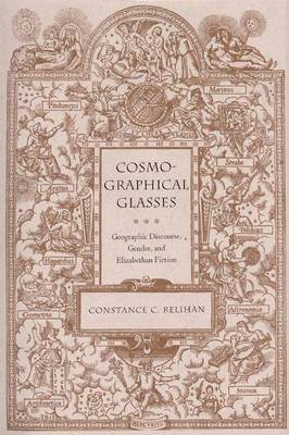 Cosmographical Glasses: Geographic Discourse, Gender, and Elizabethan Fiction