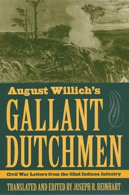 August Willich's Gallant Dutchmen: Civil War Letters from the 32nd Indiana Infantry