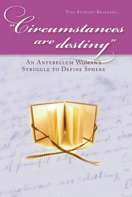 Circumstances are Destiny: An Antebellum Woman's Struggle to Define Sphere