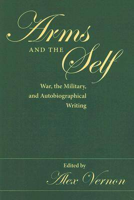 Arms and the Self: War, the Military, and Autobiographical Writing