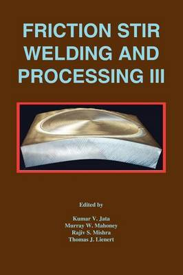 Friction Stir Welding and Processing III: Proceedings of a Symposia [SIC] [Held at the TMS Annual Meeting, San Francisco, California, February 13-17, 2005]