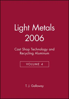 Light Metals: Proceedings of the Technical Sessions Presented by the TMS Aluminum Committee at the 135th TMS Annual Meeting, San Antonio, Texas, USA, March 12-16, 2006: Volume 4: Cast Shop Technology and Recycling - Aluminum