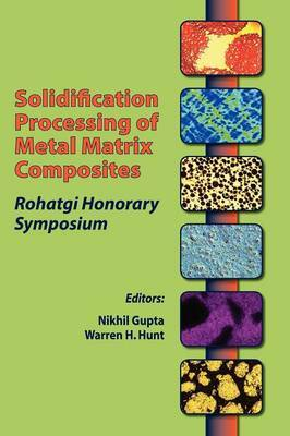 Solidification Processing of Metal Matrix Composites: Rohatgi Honorary Symposium