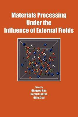 Materials Processing Under the Influence of External Fields