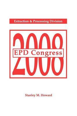 EPD Congress 2008: Proceedings of Sessions and Symposia Sponsored by the Extraction & Processing Division (EPD)