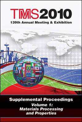TMS 2010 139th Annual Meeting and Exhibition: Supplemental Proceedings Materials Processing and Properties: Volume 1