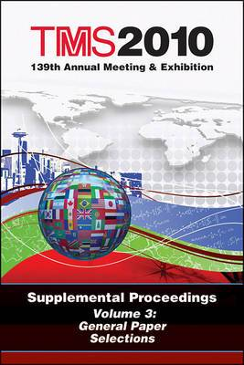 TMS 2010 139th Annual Meeting and Exhibition: Supplemental Proceedings General Paper Selections: Volume 3