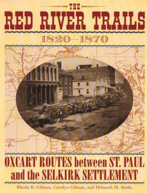 The Red River Trails 1820-1870: Oxcart Routes Between St. Paul and the Selkirk Settlement
