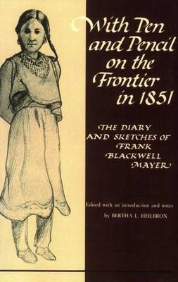With Pen and Pencil on the Frontier in 1851: Diary and Sketches of Frank Blackwell Mayer