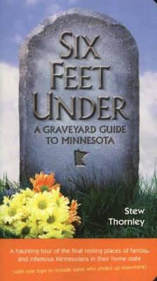 Six Feet Under: A Graveyard Guide to Minnesota