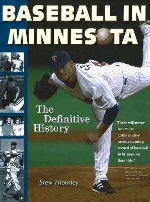Baseball in Minnesota: The Definitive History