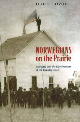 Norwegians of the Prairie: Ethnicity and the Development of the Country Town