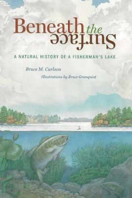 Beneath the Surface: A Natural History of a Fisherman's Lake
