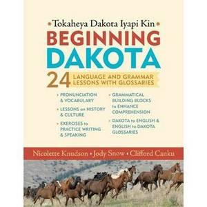 Beginning Dakota / Tokaheya Dakota Iyapi Kin: 24 Language & Grammar Lessons with Glossaries