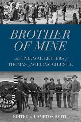 Brother of Mine: The Civil War Letters of Thomas & William Christie