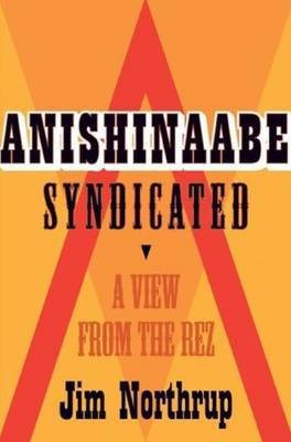 Anishinaabe Syndicated: A View from the Rez