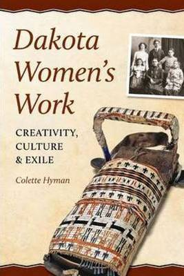 Dakota Women's Work: Creativity, Culture & Exile