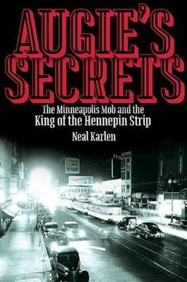 Augie's Secrets: The Minneapolis Mob & the King of the Hennepin Strip