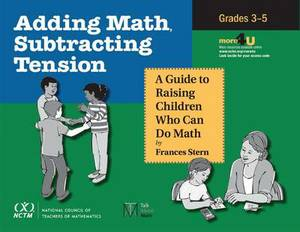 Adding Math, Subtracting Tension: A Guide to Raising Children Who Can Do Math, Grades 3-5
