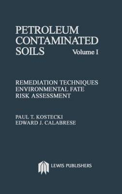 Petroleum Contaminated Soils: Remediation Techniques, Environmental Fate, and Risk Assessment: v. 1: Remediation Techniques, Environmental Fate Risk Assessment