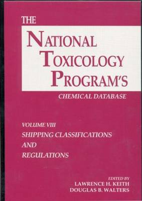 The National Toxicology Programs Chemical Database: Vol 8: Shipping Classifications and Regulations