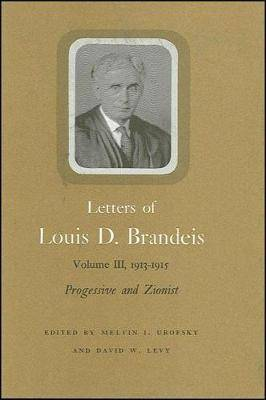 Letters of Louis D. Brandeis: Progressive and Zionist: Volume 3: 1913-1915