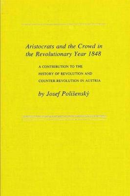 Aristocrats and the Crowd in the Revolutionary Year 1848: A Contribution to the History of Revolution and Counter-Revolution