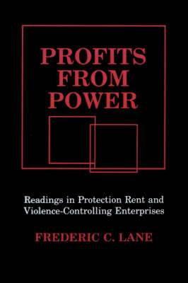 Profits from Power: Readings in Protection Rent and Violence-controlling Enterprises