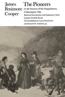 The Pioneers or the Sources of the Susquehanna: A Descriptive Tale