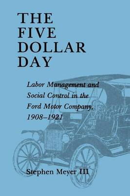 Five Dollar Day: Labor Management and Social Control in the Ford Motor Company, 1908-1921