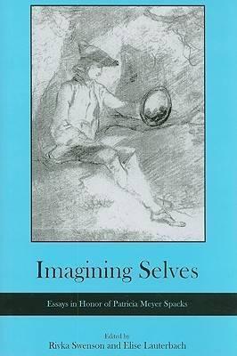 Imagining Selves: Essays in Honor of Patricia Meyer Spacks