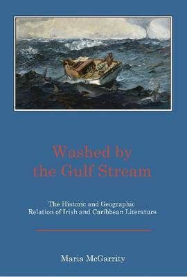 Washed by the Gulf Stream: The Historic and Geographic Relation of Irish and Caribbean Literature