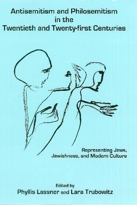 Antisemitism and Philosemitism in the Twentieth and Twenty-first Centuries: Representing Jews, Jewishness, and Modern Culture