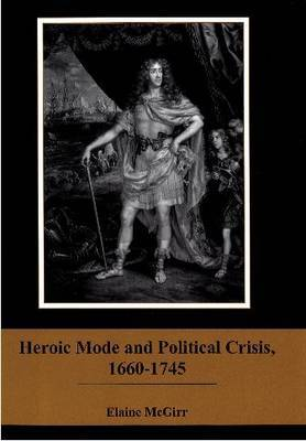 Heroic Mode and Political Crisis, 1660-1745