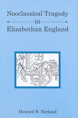 Neoclassical Tragedy in Elizabethan England