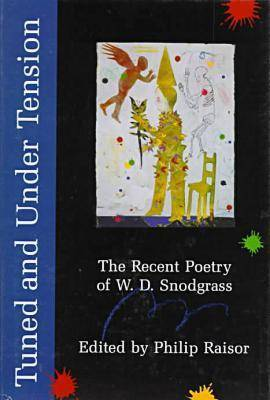 Tuned and Under Tension: The Recent Poetry of W.D.Snodgrass