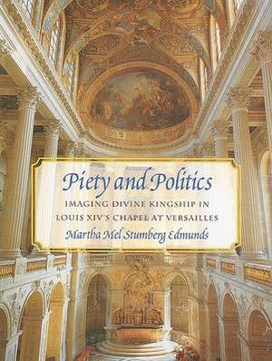 Piety and Politics: Imagining Divine Kingship in Louis XIV's Chapel at Versailles