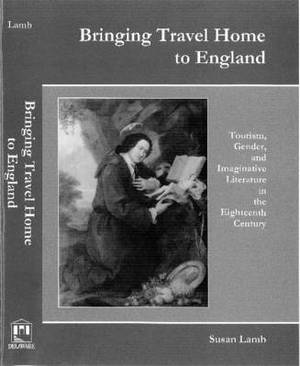 Bringing Travel Home to England: Tourism, Gender, and Imaginative Literature in the Eighteenth Century