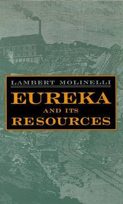 Eureka and its Resources: A Complete History of Eureka County, Neveda, Containing the United States Mining Laws, the Mining Laws of the District, Bullion Product and Other Statistics for 1878, and a List of County Officers