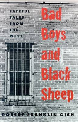Bad Boys and Black Sheep: Fateful Tales from the West