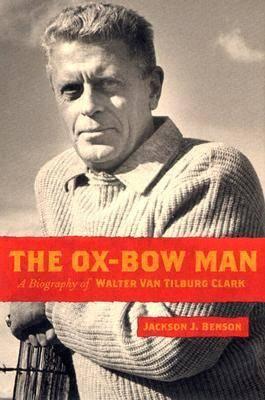 The Ox-bow Man: A Biography of Walter Van Tilburg Clark